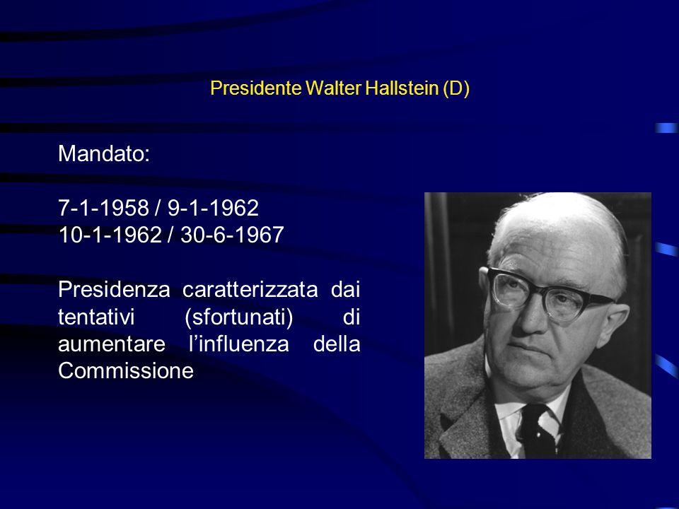 Presidente Walter Hallstein (D) Mandato: 7-1-1958 / 9-1-1962 10-1-1962 / 30-6-1967 Presidenza caratterizzata dai tentativi (sfortunati) di aumentare l