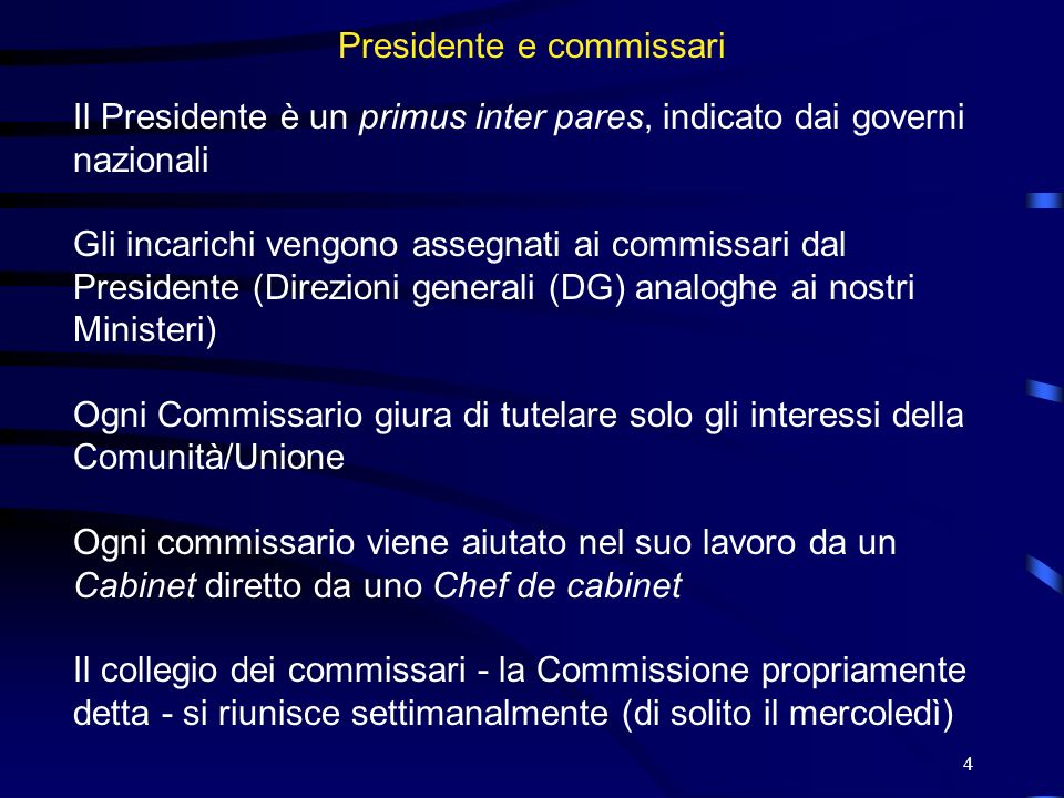 4 Presidente e commissari Il Presidente è un primus inter pares, indicato dai governi nazionali Gli incarichi vengono assegnati ai commissari dal Pres