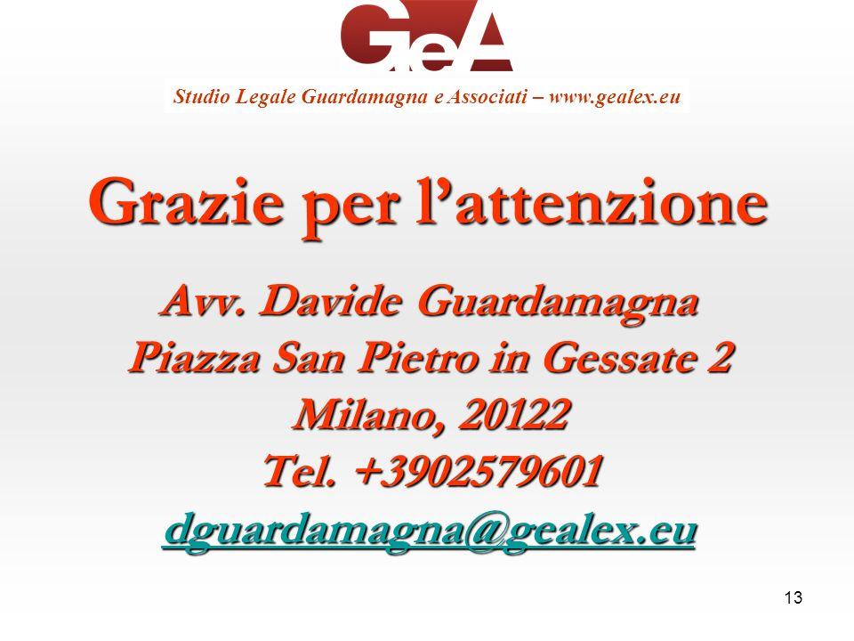 13 Grazie per lattenzione Avv. Davide Guardamagna Piazza San Pietro in Gessate 2 Milano, 20122 Tel. +3902579601 dguardamagna@gealex.eu Studio Legale G