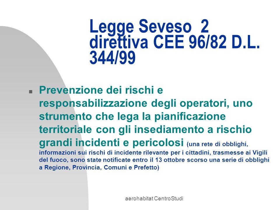aerohabitat CentroStudi Legge Seveso 2 direttiva CEE 96/82 D.L. 344/99 n Prevenzione dei rischi e responsabilizzazione degli operatori, uno strumento