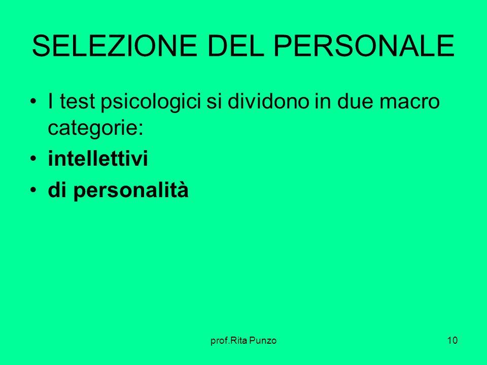prof.Rita Punzo10 SELEZIONE DEL PERSONALE I test psicologici si dividono in due macro categorie: intellettivi di personalità