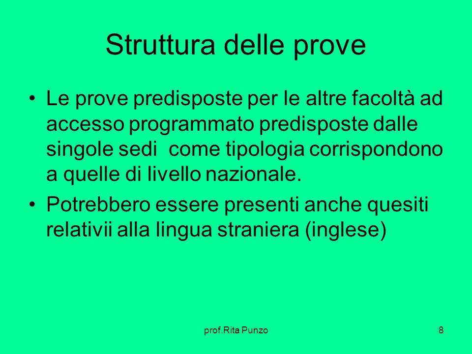 prof.Rita Punzo8 Struttura delle prove Le prove predisposte per le altre facoltà ad accesso programmato predisposte dalle singole sedi come tipologia