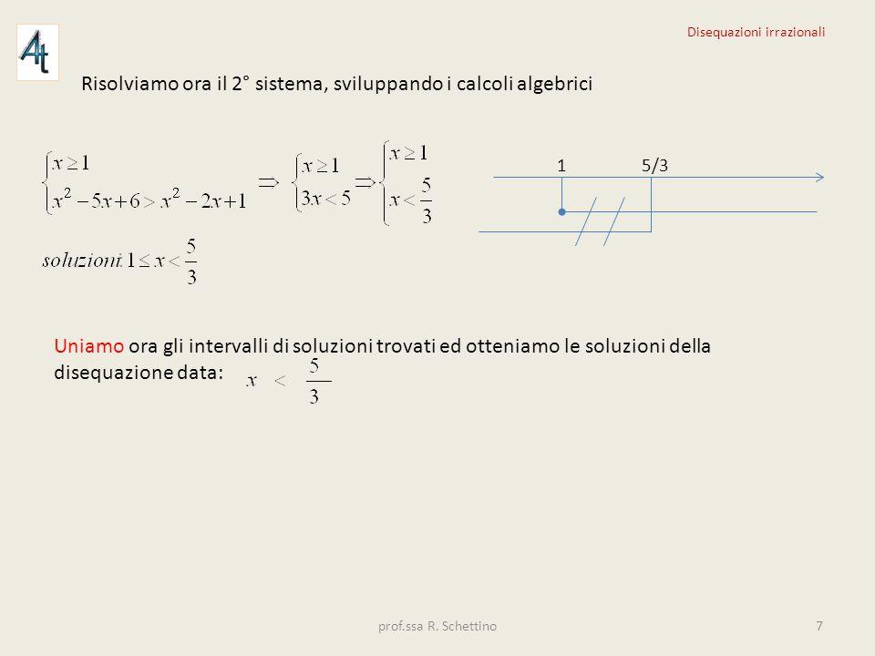 Risolviamo ora il 2° sistema, sviluppando i calcoli algebrici 1 5/3 Uniamo ora gli intervalli di soluzioni trovati ed otteniamo le soluzioni della dis