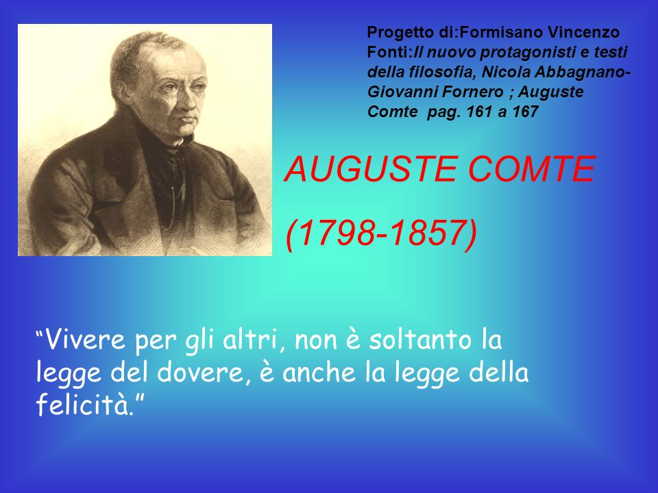 VITA Auguste Comte nasce a Montepellier nel 1798.Fu inizialmente insegnante privato di matematica.