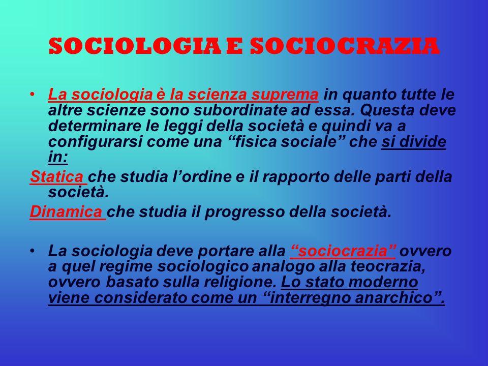 SOCIOLOGIA E SOCIOCRAZIA La sociologia è la scienza suprema in quanto tutte le altre scienze sono subordinate ad essa. Questa deve determinare le legg
