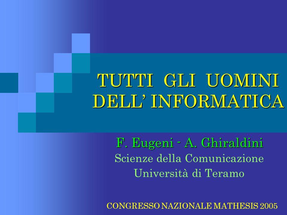 TUTTI GLI UOMINI DELL INFORMATICA F. Eugeni - A. Ghiraldini F. Eugeni - A. Ghiraldini Scienze della Comunicazione Università di Teramo CONGRESSO NAZIO