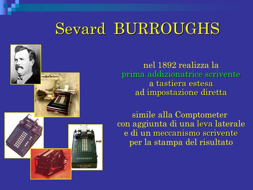 Sevard BURROUGHS Sevard BURROUGHS prima addizionatricescrivente tastiera estesa impostazione diretta nel 1892 realizza la prima addizionatrice scriven