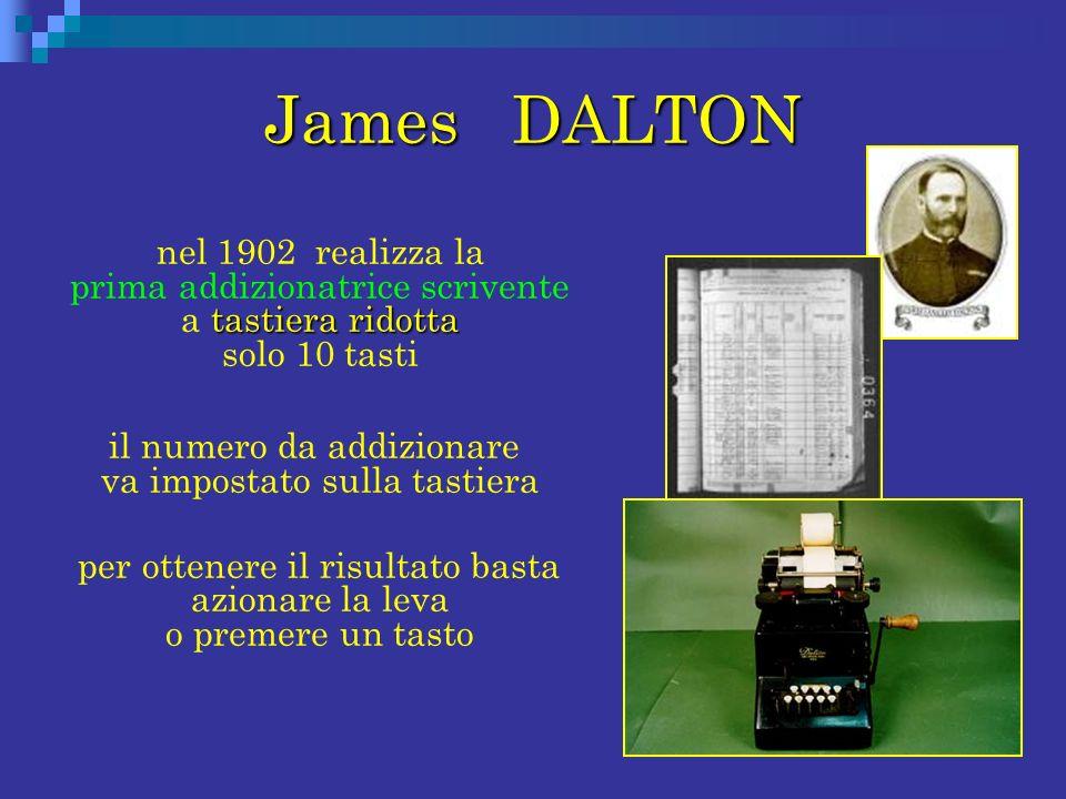James DALTON tastiera ridotta nel 1902 realizza la prima addizionatrice scrivente a tastiera ridotta solo 10 tasti il numero da addizionare va imposta