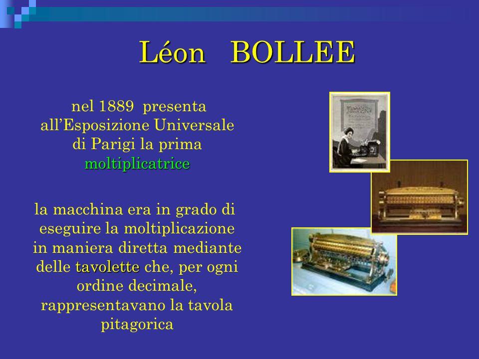 Léon BOLLEE Léon BOLLEE moltiplicatrice nel 1889 presenta allEsposizione Universale di Parigi la prima moltiplicatrice tavolette la macchina era in gr