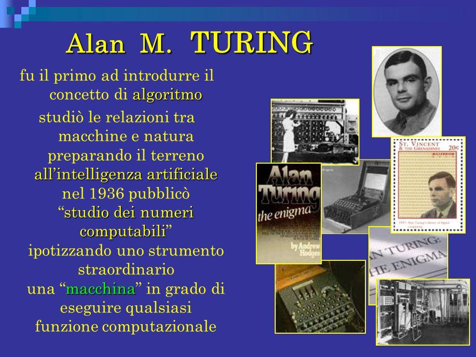 Alan M. TURING Alan M. TURING algoritmo fu il primo ad introdurre il concetto di algoritmo allintelligenza artificiale studio dei numeri computabili m