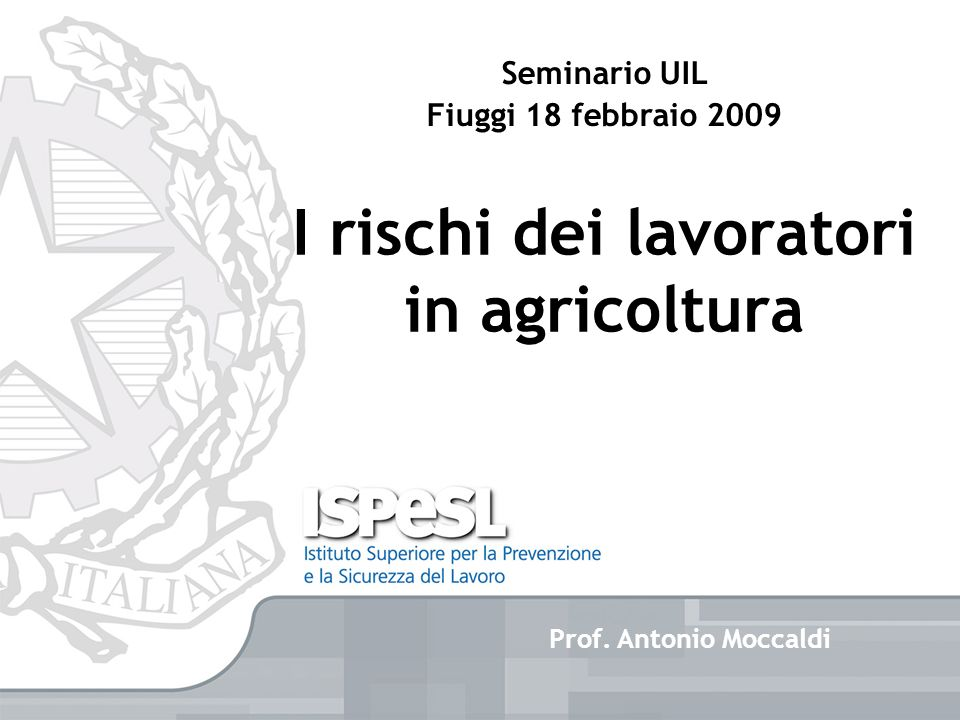 Prof. Antonio Moccaldi I rischi dei lavoratori in agricoltura Seminario UIL Fiuggi 18 febbraio 2009