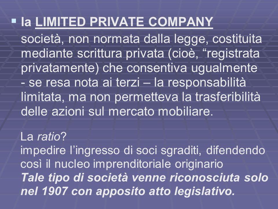 la LIMITED PRIVATE COMPANY società, non normata dalla legge, costituita mediante scrittura privata (cioè, registrata privatamente) che consentiva ugua