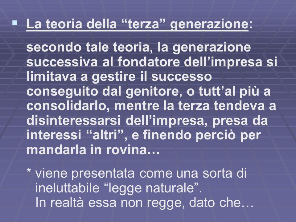 La teoria della terza generazione: secondo tale teoria, la generazione successiva al fondatore dellimpresa si limitava a gestire il successo conseguit