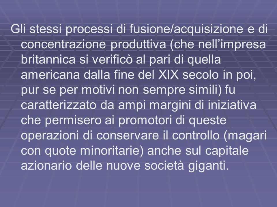 Gli stessi processi di fusione/acquisizione e di concentrazione produttiva (che nellimpresa britannica si verificò al pari di quella americana dalla f