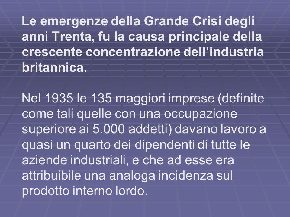 Le emergenze della Grande Crisi degli anni Trenta, fu la causa principale della crescente concentrazione dellindustria britannica. Nel 1935 le 135 mag