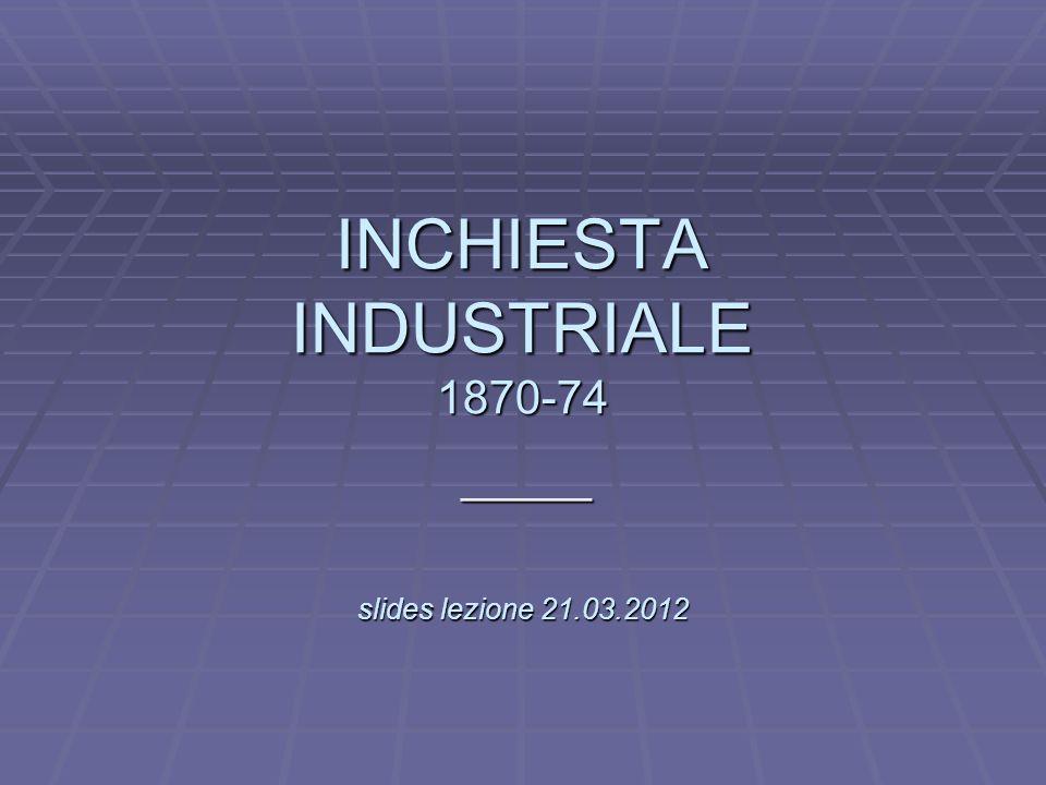 L INCHIESTA INDUSTRIALE 1870-74 slides lezione 21.03.2012 _____