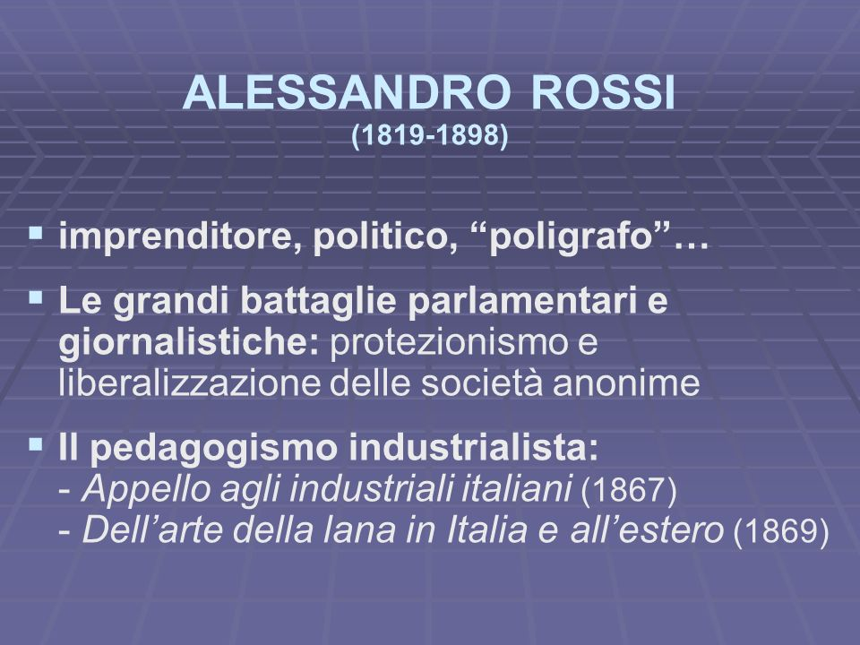 ALESSANDRO ROSSI (1819-1898) imprenditore, politico, poligrafo… Le grandi battaglie parlamentari e giornalistiche: protezionismo e liberalizzazione de