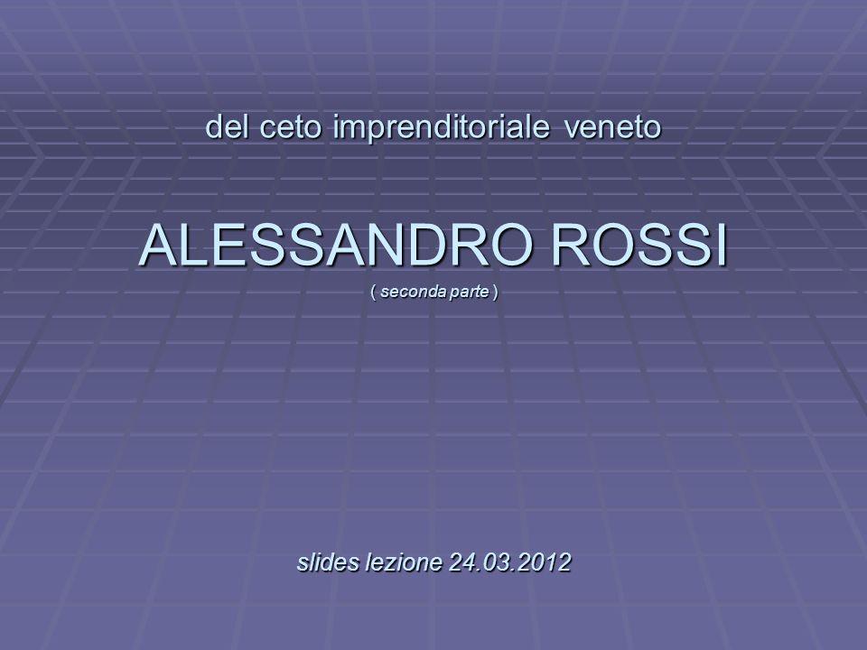 del ceto imprenditoriale veneto ALESSANDRO ROSSI. ( seconda parte ) slides lezione 24.03.2012