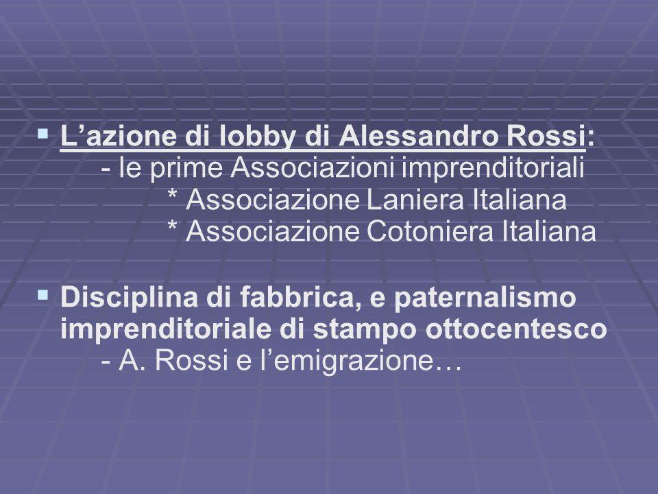 Lazione di lobby di Alessandro Rossi: - le prime Associazioni imprenditoriali * Associazione Laniera Italiana * Associazione Cotoniera Italiana Discip