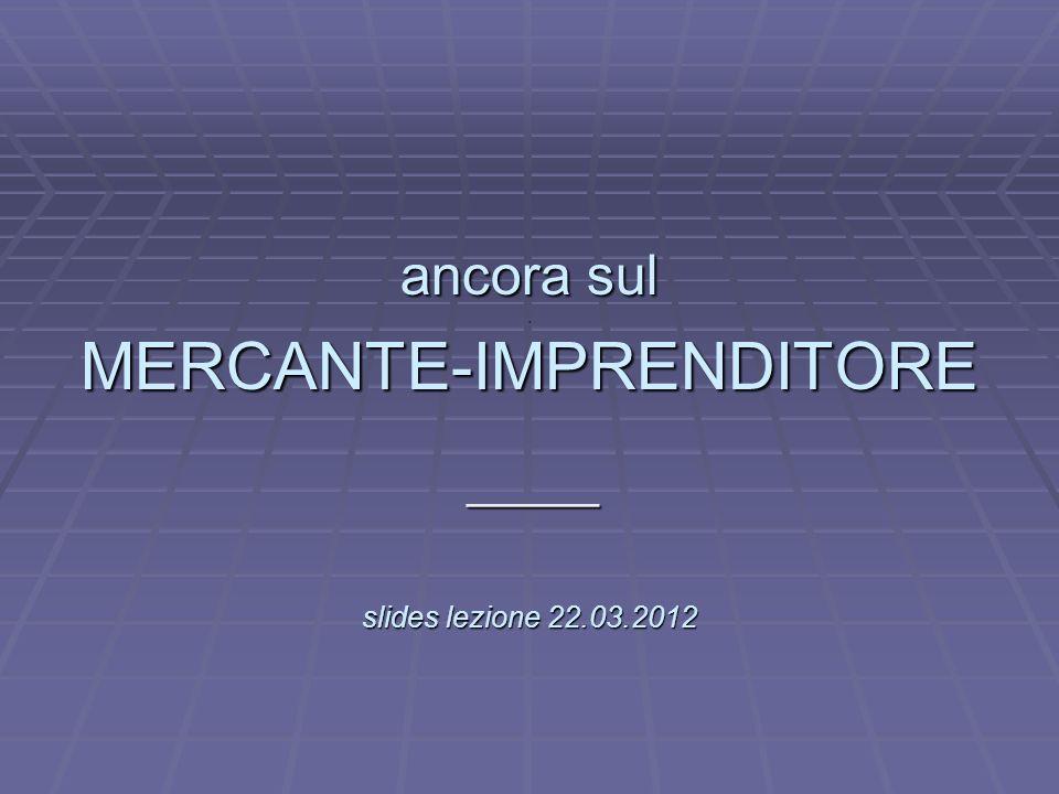 L ancora sul. MERCANTE-IMPRENDITORE slides lezione 22.03.2012 _____