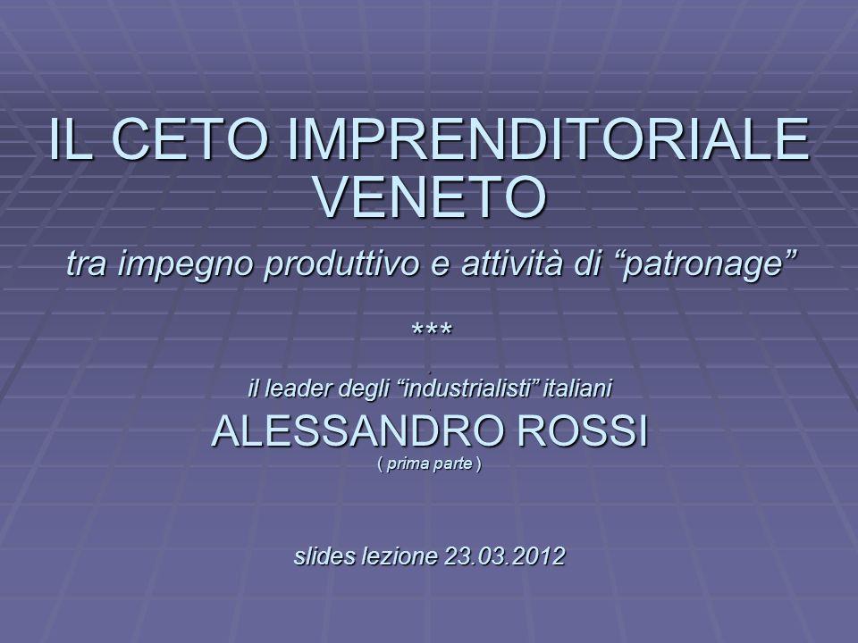 L IL CETO IMPRENDITORIALE VENETO tra impegno produttivo e attività di patronage ***. il leader degli industrialisti italiani. ALESSANDRO ROSSI ( prima