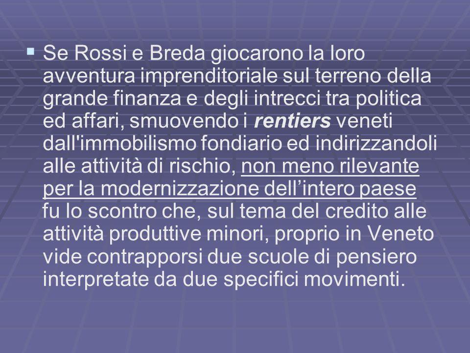 Se Rossi e Breda giocarono la loro avventura imprenditoriale sul terreno della grande finanza e degli intrecci tra politica ed affari, smuovendo i ren
