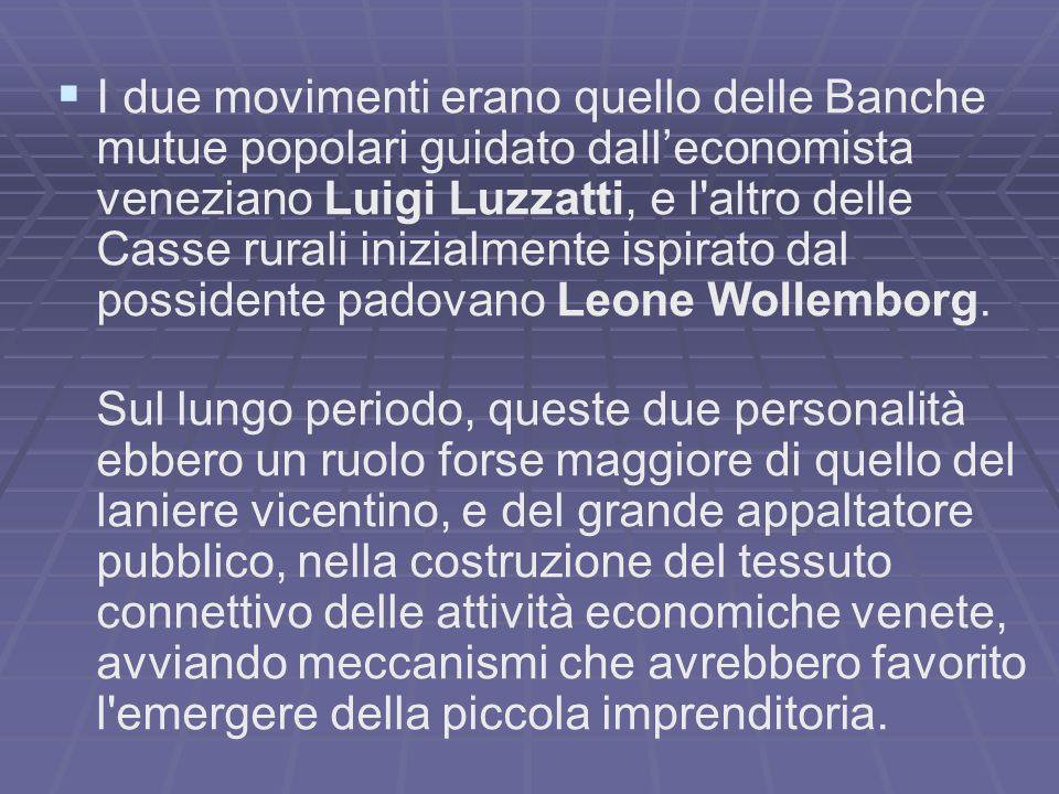 I due movimenti erano quello delle Banche mutue popolari guidato dalleconomista veneziano Luigi Luzzatti, e l'altro delle Casse rurali inizialmente is
