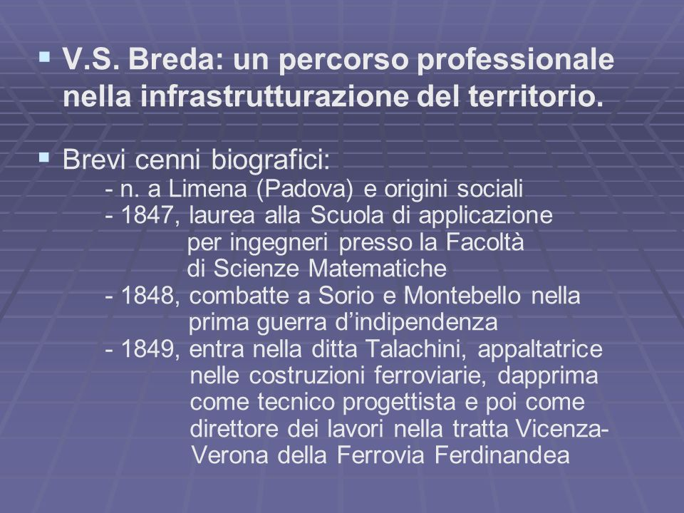 V.S. Breda: un percorso professionale nella infrastrutturazione del territorio. Brevi cenni biografici: - n. a Limena (Padova) e origini sociali - 184