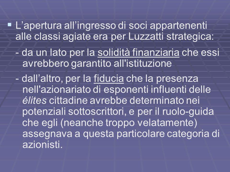 Lapertura allingresso di soci appartenenti alle classi agiate era per Luzzatti strategica: - da un lato per la solidità finanziaria che essi avrebbero