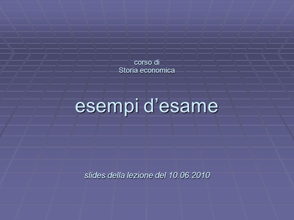 L corso di Storia economica esempi desame slides della lezione del 10.06.2010