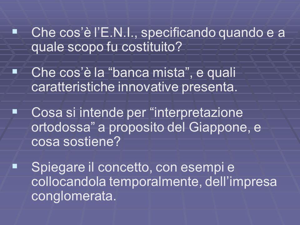 Che cosè lE.N.I., specificando quando e a quale scopo fu costituito? Che cosè la banca mista, e quali caratteristiche innovative presenta. Cosa si int