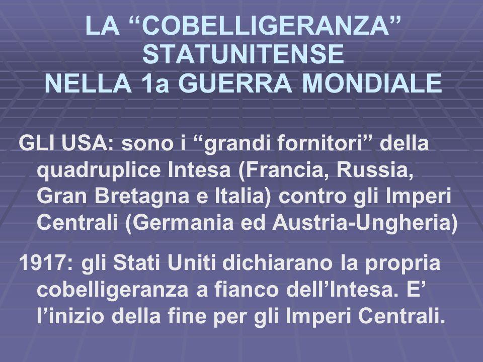LA COBELLIGERANZA STATUNITENSE NELLA 1a GUERRA MONDIALE GLI USA: sono i grandi fornitori della quadruplice Intesa (Francia, Russia, Gran Bretagna e It