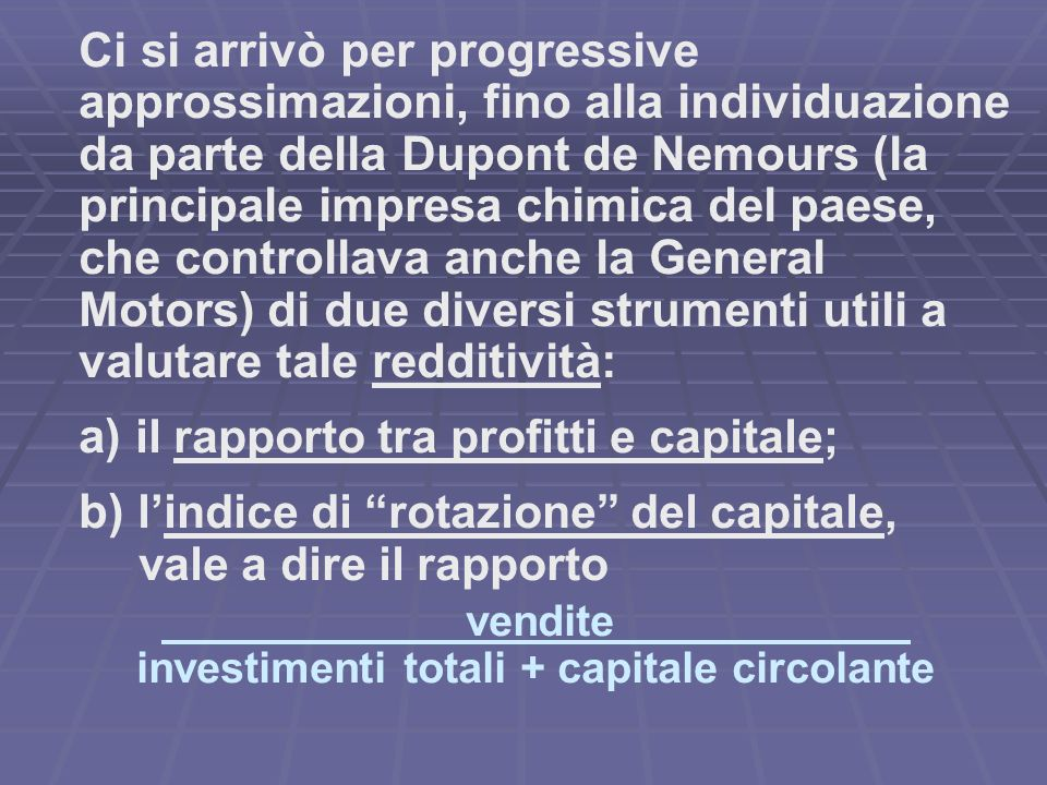 Tale indice di rotazione del capitale divenne il parametro più realistico dellefficienza (e quindi della redditività) di una large corporation.