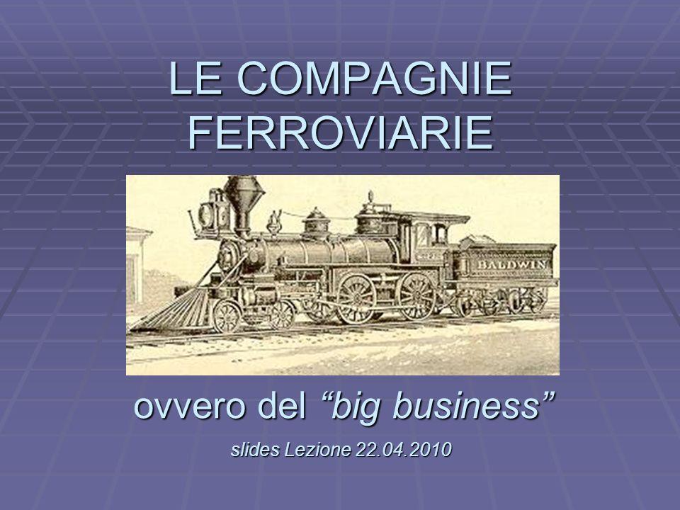 L LE COMPAGNIE FERROVIARIE slides Lezione 22.04.2010 ovvero del big business