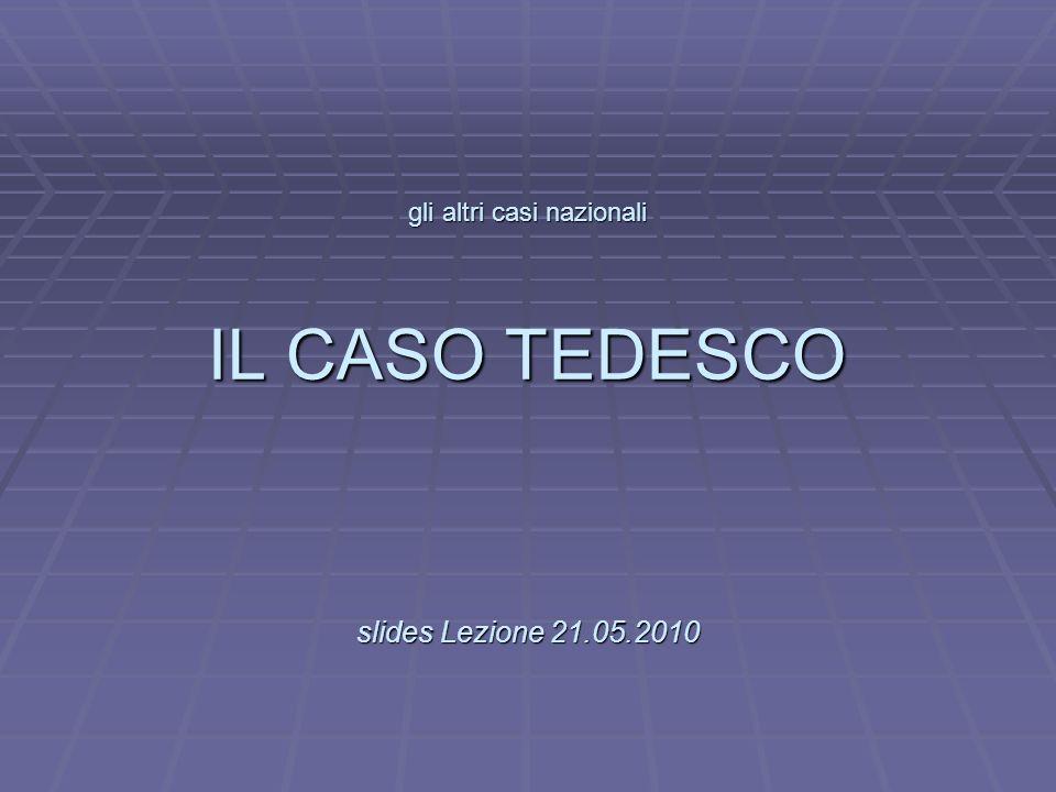 L gli altri casi nazionali IL CASO TEDESCO slides Lezione 21.05.2010