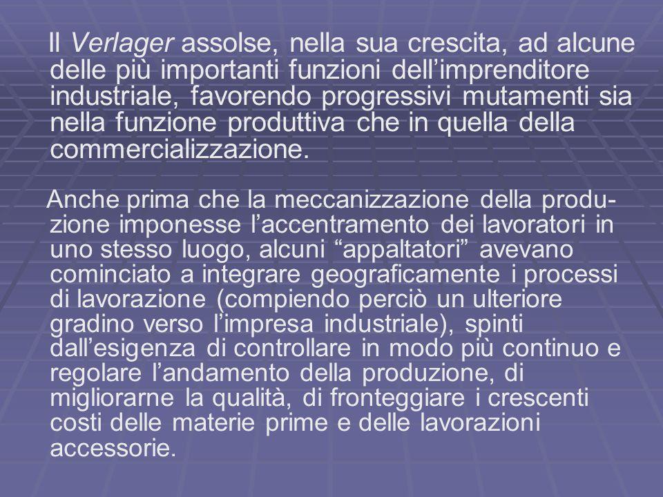 Il Verlager assolse, nella sua crescita, ad alcune delle più importanti funzioni dellimprenditore industriale, favorendo progressivi mutamenti sia nella funzione produttiva che in quella della commercializzazione.