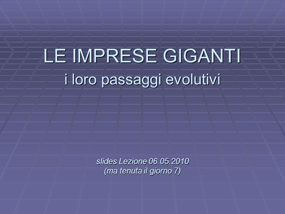 L LE IMPRESE GIGANTI i loro passaggi evolutivi slides Lezione 06.05.2010 (ma tenuta il giorno 7)