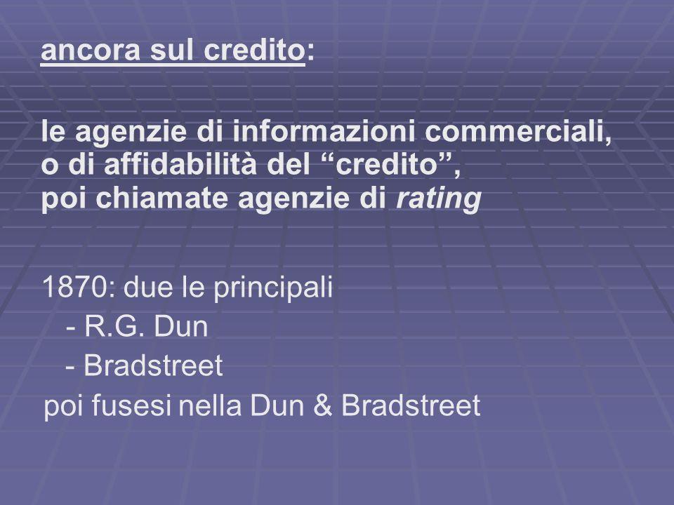 ancora sul credito: le agenzie di informazioni commerciali, o di affidabilità del credito, poi chiamate agenzie di rating 1870: due le principali - R.