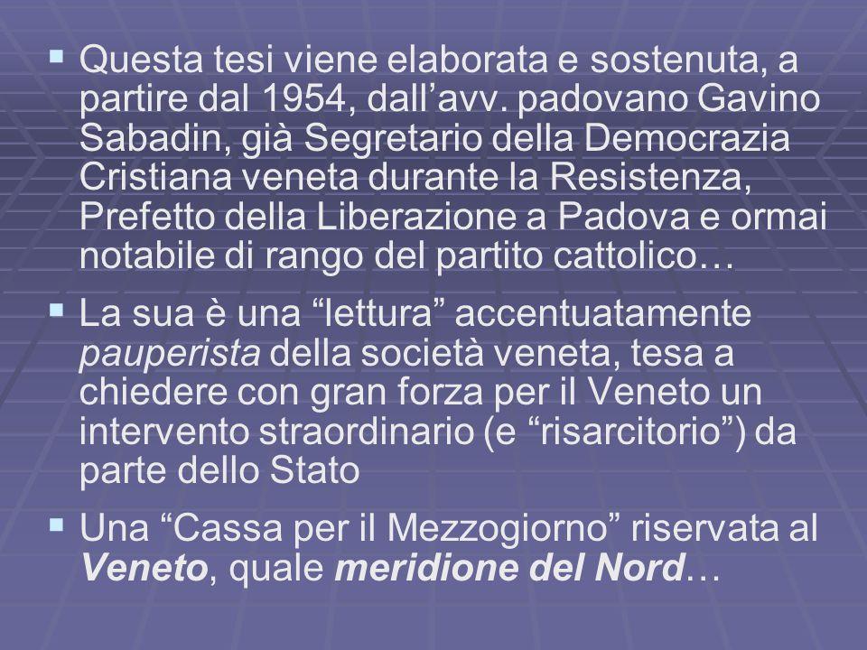 Questa tesi viene elaborata e sostenuta, a partire dal 1954, dallavv. padovano Gavino Sabadin, già Segretario della Democrazia Cristiana veneta durant