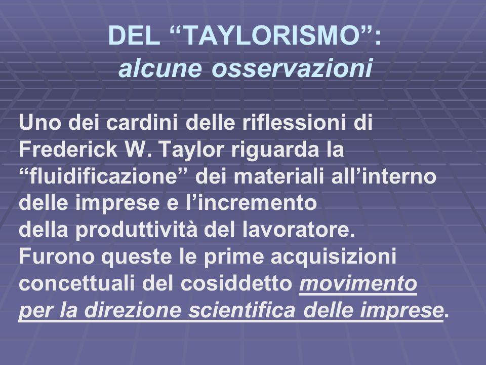 DEL TAYLORISMO: alcune osservazioni Uno dei cardini delle riflessioni di Frederick W. Taylor riguarda la fluidificazione dei materiali allinterno dell