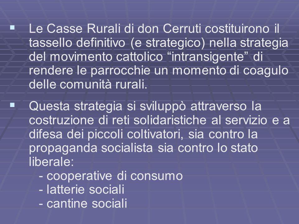 Le Casse Rurali di don Cerruti costituirono il tassello definitivo (e strategico) nella strategia del movimento cattolico intransigente di rendere le parrocchie un momento di coagulo delle comunità rurali.