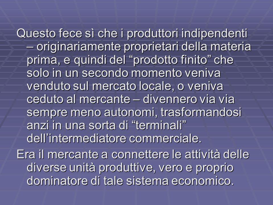 Il produttore indipendente, o produttore casalingo come anche viene chiamato, si trasformò sempre più in una specie di lavoratore salariato.