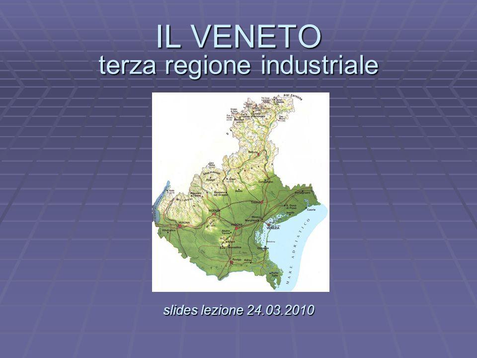IL VENETO terza regione industriale slides lezione 24.03.2010 IL VENETO terza regione industriale.