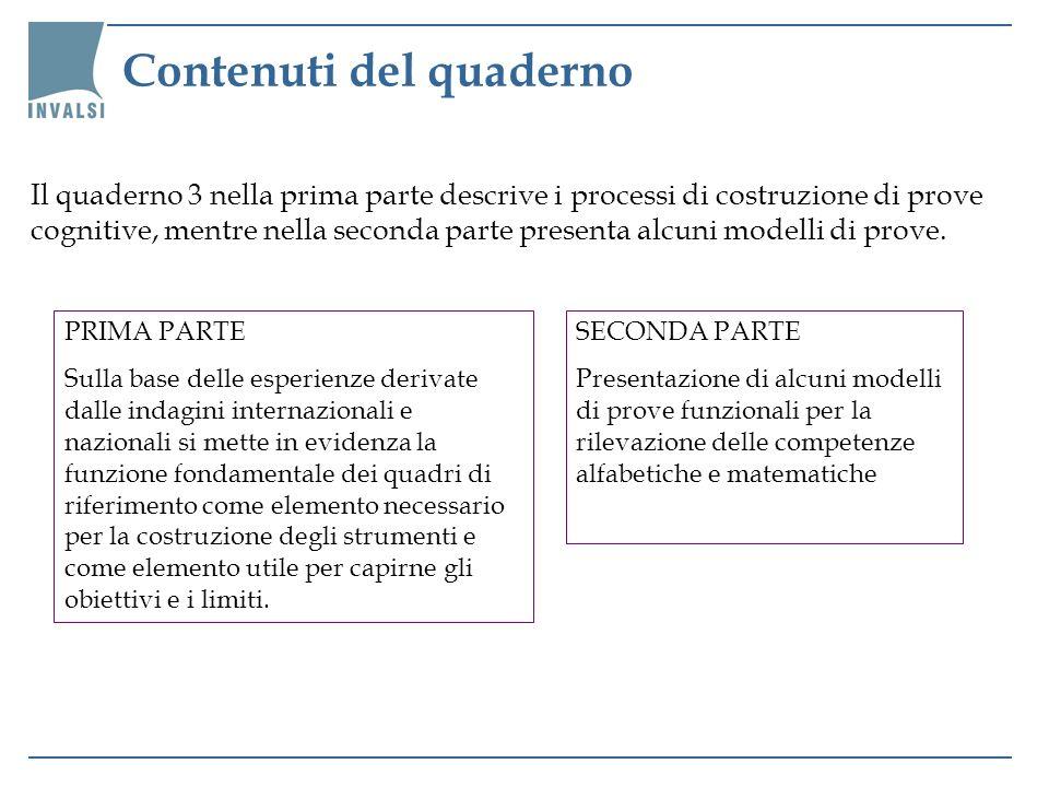 Prima parte – I quadri di riferimento Nel quadro teorico di riferimento vengono descritti gli ambiti oggetto della rilevazione e le caratteristiche delle prove in termini di processi cognitivi richiesti per la risoluzione dei compiti proposti dalle singole prove.