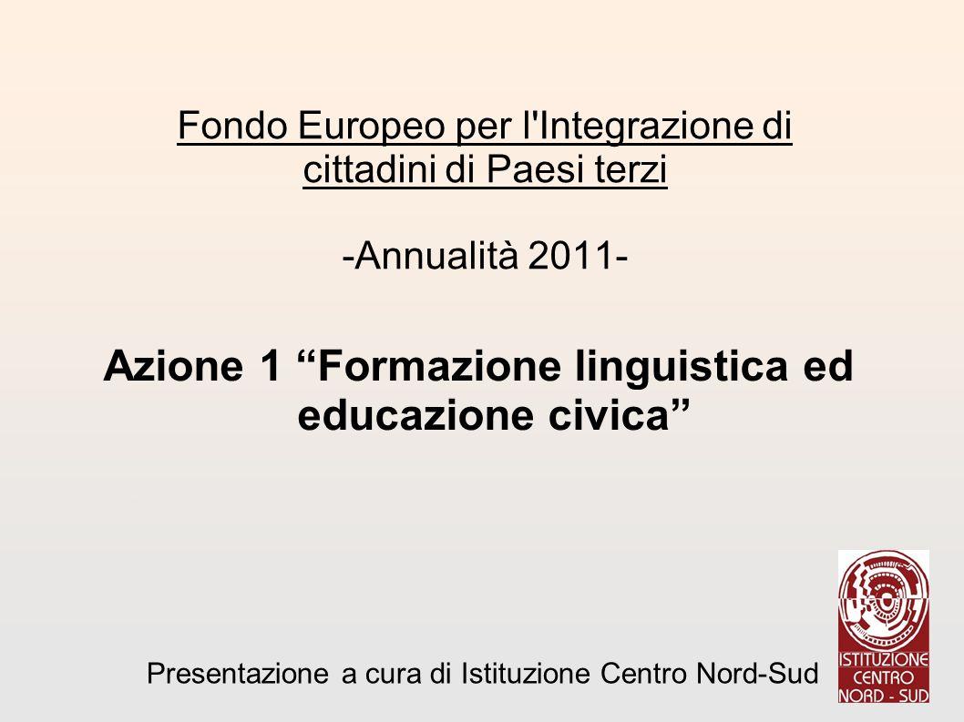 Azione 1 Formazione linguistica ed educazione civica : Fondo Europeo per l Integrazione di cittadini di Paesi terzi -Annualità 2011- Presentazione a cura di Istituzione Centro Nord-Sud