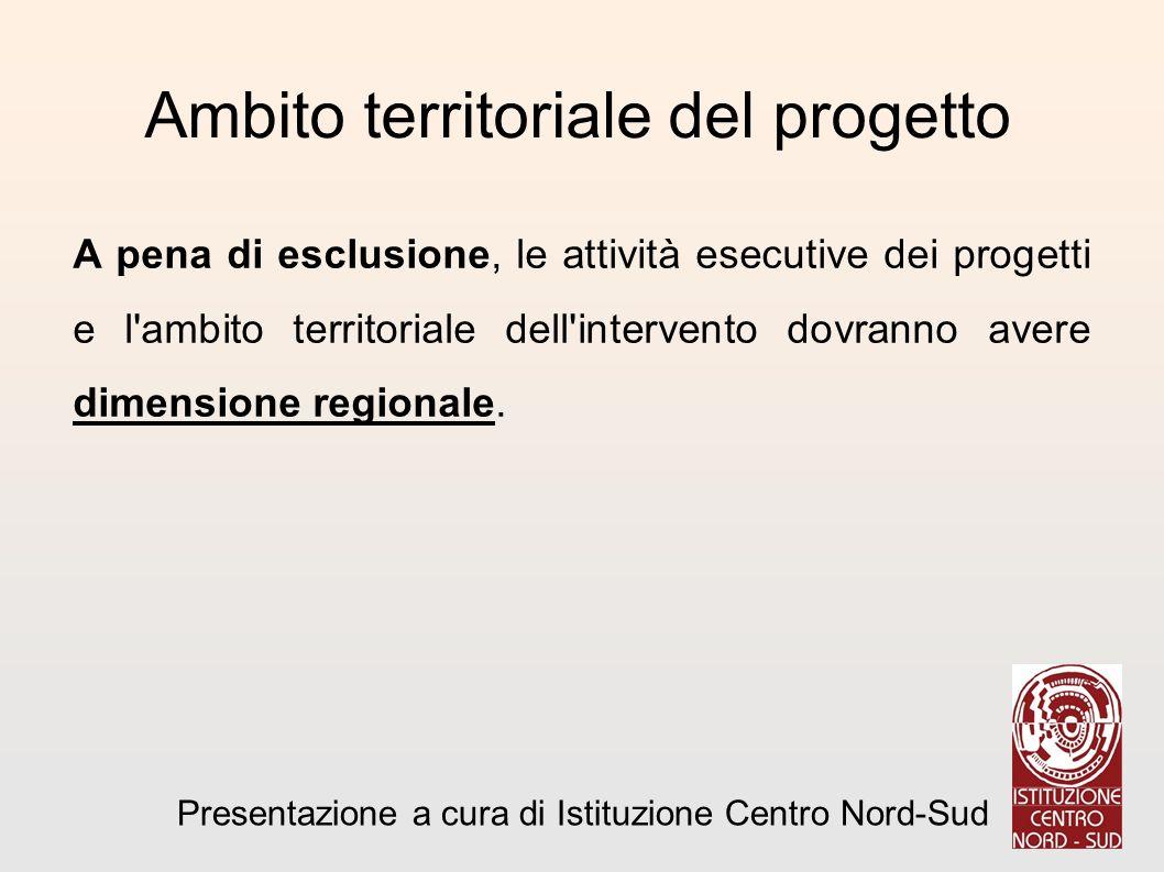 Ambito territoriale del progetto A pena di esclusione, le attività esecutive dei progetti e l ambito territoriale dell intervento dovranno avere dimensione regionale.