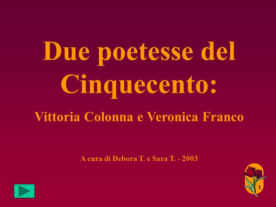 Due poetesse del Cinquecento: Vittoria Colonna e Veronica Franco A cura di Debora T.