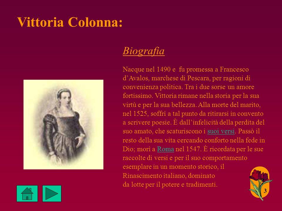 Vittoria Colonna: Biografia Nacque nel 1490 e fu promessa a Francesco dAvalos, marchese di Pescara, per ragioni di convenienza politica.