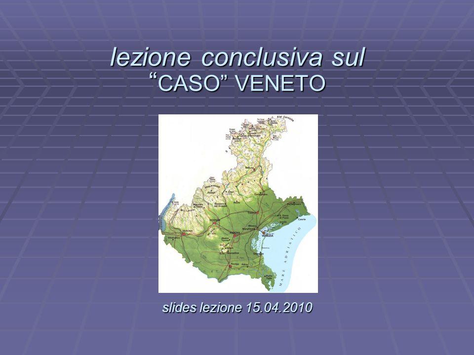 lezione conclusiva sul CASO VENETO slides lezione 15.04.2010 lezione conclusiva sul CASO VENETO. slides lezione 15.04.2010