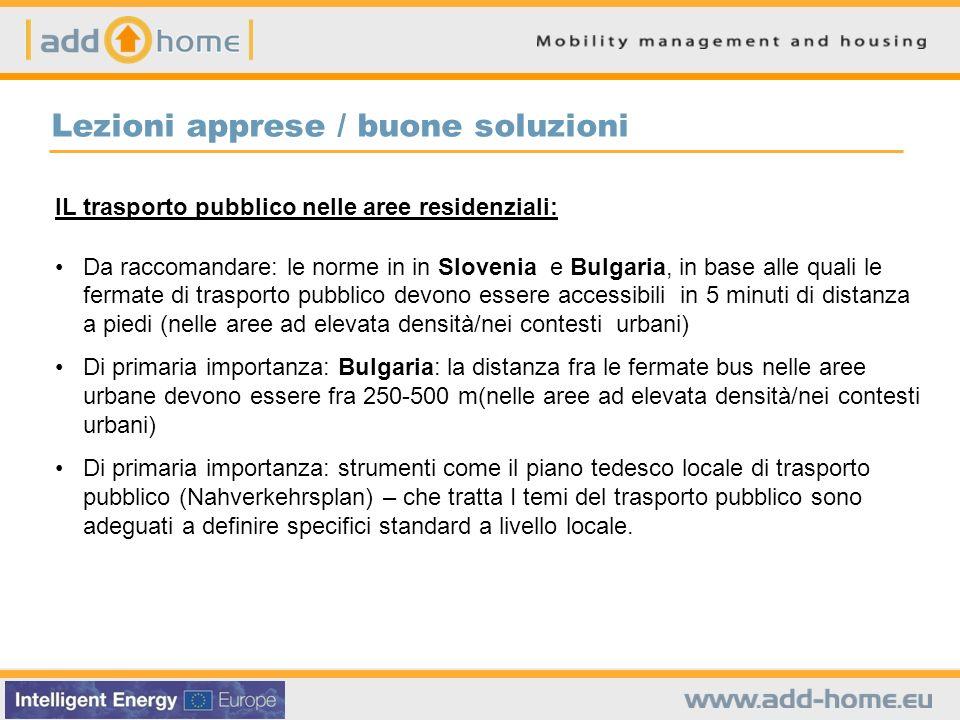 Lezioni apprese / buone soluzioni IL trasporto pubblico nelle aree residenziali: Da raccomandare: le norme in in Slovenia e Bulgaria, in base alle qua